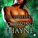 Forgiving Thayne (       UNABRIDGED) by J. R. Loveless Narrated by Derrick McClain