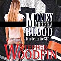 Money Is Thicker Than Blood: Murder in the SEC, Volume 1 Audiobook by Stephen Woodfin Narrated by Stephen Woodfin