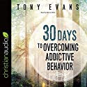 30 Days to Overcoming Addictive Behavior Audiobook by Tony Evans Narrated by Mirron Willis