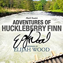 Adventures of Huckleberry Finn: A Signature Performance by Elijah Wood (       UNABRIDGED) by Mark Twain Narrated by Elijah Wood