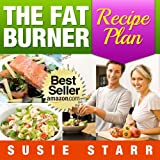 The Fat Burner Recipe Book: Delicious and Nutritious Recipes That Help You Burn Fat Fast ~ Susie Starr
