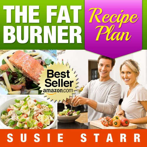 The Fat Burner Recipe Book: Delicious and Nutritious Recipes That Help You Burn Fat Fast
