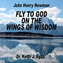 Fly to God on the Wings of Wisdom  by Keith J. Egan Narrated by Keith J. Egan