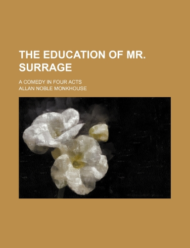 The education of Mr. Surrage; a comedy in four acts