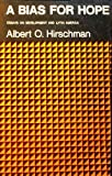 Bias for Hope: Essays on Development and Latin America (0300014902) by Hirschman, Albert O.