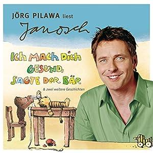 Jörg Pilawa liest Janosch - Ich mach dich gesund, sagte der Bär & zwei weitere Geschichten (Väter sprechen Janosch 5) Hörbuch