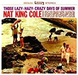 echange, troc Nat King Cole - Those Lazy-Hazy-Crazy Days Of Summer