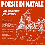 Poesie di Natale [Christmas Poems]: lette dai bambini per i bambini [Read by Children for Children] | Clement C. Moore,Henry W. Longfellow,Margaret Evans Price,Helen C. Dods,Horatio Alger,Carolyn S. Hodgman