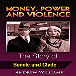 Money, Power and Violence: The Story of Bonnie and Clyde | Andrew Williams