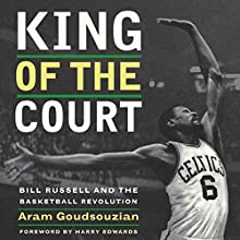 King of the Court: Bill Russell and the Basketball Revolution Audiobook by Aram Goudsouzian Narrated by J. D. Jackson