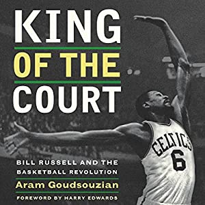 King of the Court: Bill Russell and the Basketball Revolution | [Aram Goudsouzian]