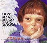 Don't Make Me Go Back, Mommy: A Child's Book about Satanic Ritual Abuse (Hurts of Childhood Series)