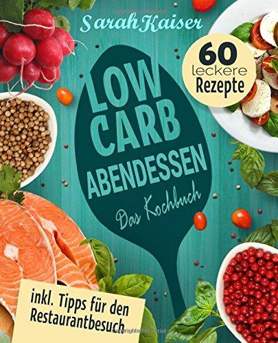 Image of Low Carb Abendessen: Das Kochbuch mit 60 einfachen und leckeren Rezepten (fast) ohne Kohlenhydrate - Schnell und gesund abnehmen ohne zu hungern