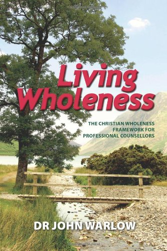 Living Wholeness: The Christian Wholeness Framework for Professional Counsellors