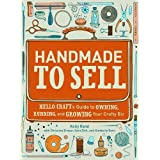 Handmade to Sell: Hello Craft's Guide to Owning, Running, and Growing Your Crafty Biz ~ Kelly Rand