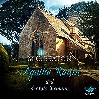 Agatha Raisin und der tote Ehemann (Agatha Raisin 5) Hörbuch von M. C. Beaton Gesprochen von: Julia Fischer