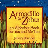 Armadillo to Zebu: an Alphabet Book for You and Me Too