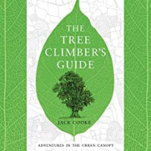 The Tree Climber's Guide Audiobook by Jack Cooke Narrated by Jack Cooke
