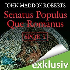 Senatus Populus Que Romanus (SPQR 1) | [John Maddox Roberts]