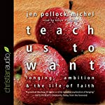 Teach Us to Want: Longing, Ambition and the Life of Faith | Jen Pollock Michel