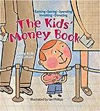 The Kids Money Book: Earning * Saving * Spending * Investing * Donating