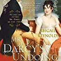 Mr. Darcy's Undoing: A Pride and Prejudice Variation (       UNABRIDGED) by Abigail Reynolds Narrated by Vanessa Johansson