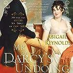 Mr. Darcy's Undoing: A Pride and Prejudice Variation | Abigail Reynolds