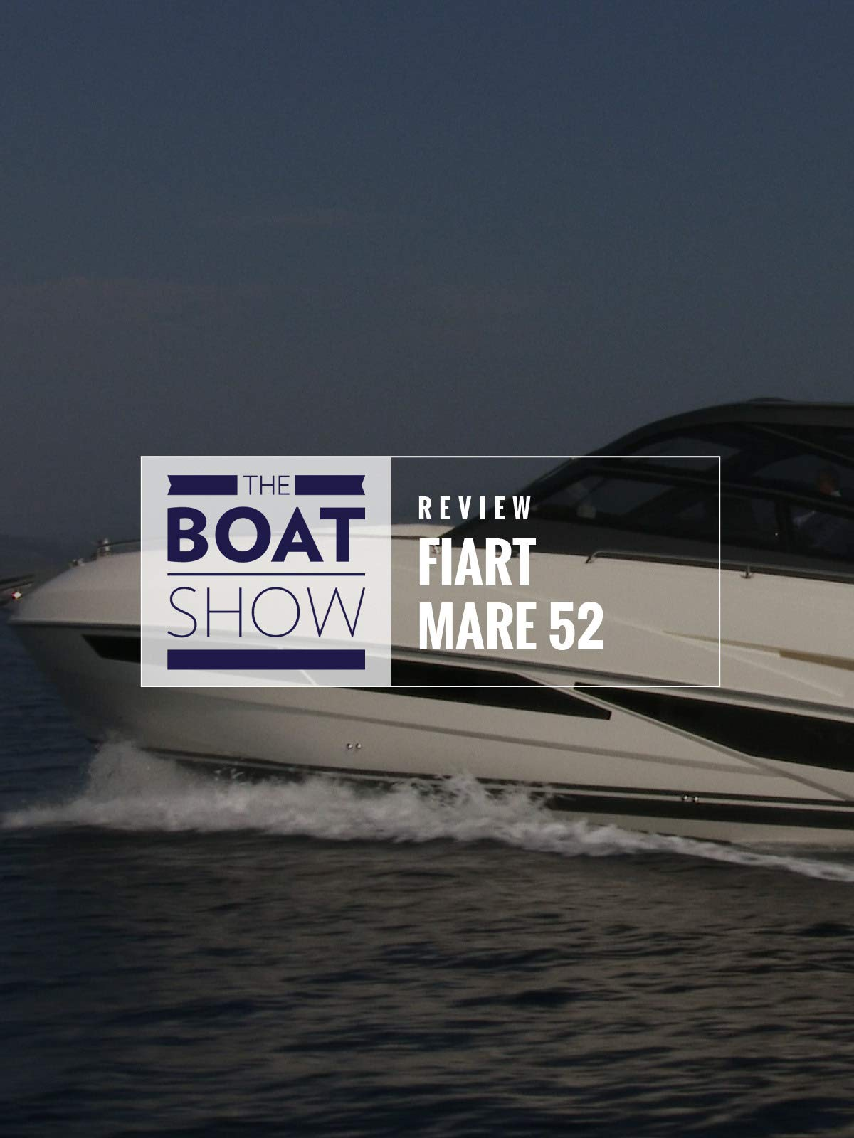 Review: Fiart Mare 53 - The Boat Show on Amazon Prime Instant Video UK