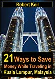 21 Ways to Save Money While Traveling in Kuala Lumpur, Malaysia