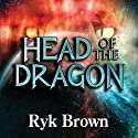 Head of the Dragon: Frontiers Saga Series, Book 6 Audiobook by Ryk Brown Narrated by Jeffrey Kafer