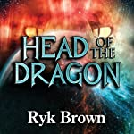 Head of the Dragon: Frontiers Saga Series, Book 6 (       UNABRIDGED) by Ryk Brown Narrated by Jeffrey Kafer
