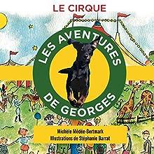 Le cirque (Les aventures de Georges) | Livre audio Auteur(s) : Michèle Médée-Bertmark Narrateur(s) : Michèle Médée-Bertmark