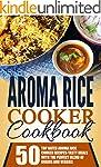 Aroma Rice Cooker Cookbook: 50 Top Ra...