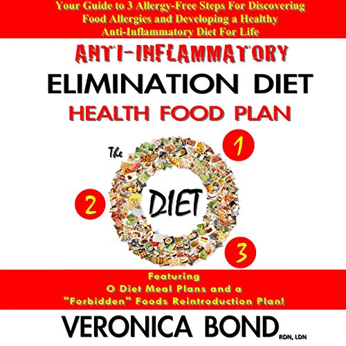 Anti-Inflammatory Elimination Diet Health Food Plan: Your Guide to 3 Allergy-Free Steps for Discovering Food Allergies and Developing a Healthy Anti-Inflammatory Diet for Life by Veronica Bond