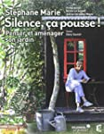 Silence �a pousse ! Am�nager son jardin