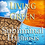 Living Green Subliminal Affirmations: Sustainable Living, Green Lifestyle, Solfeggio Tones, Binaural Beats, Self Help Meditation | [Subliminal Hypnosis]