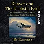 Denver and the Doolittle Raid: The Extraordinary Story of an Ordinary World War II Hero | Bo Burnette