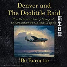 Denver and the Doolittle Raid: The Extraordinary Story of an Ordinary World War II Hero (       UNABRIDGED) by Bo Burnette Narrated by Nick Hart