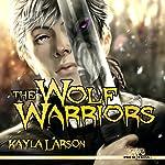 The Wolf Warriors | Kayla Larson
