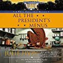 All the President's Menus: A White House Chef Mystery (       UNABRIDGED) by Julie Hyzy Narrated by Eileen Stevens
