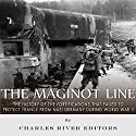 The Maginot Line: The History of the Fortifications that Failed to Protect France from Nazi Germany During World War II Audiobook by  Charles River Editors Narrated by Colin Fluxman