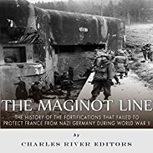 The Maginot Line: The History of the Fortifications that Failed to Protect France from Nazi Germany During World War II (       UNABRIDGED) by Charles River Editors Narrated by Colin Fluxman