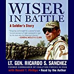 Wiser in Battle: A Soldier's Story | Ricardo S. Sanchez
