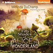 Fifty Shades of Alice in Wonderland: Fifty Shades of Alice Trilogy, Book 1 | [Melinda DuChamp]