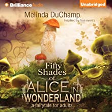 Fifty Shades of Alice in Wonderland: Fifty Shades of Alice Trilogy, Book 1 (       UNABRIDGED) by Melinda DuChamp Narrated by Alix Dale