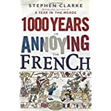 1000 Years of Annoying the Frenchby Stephen Clarke