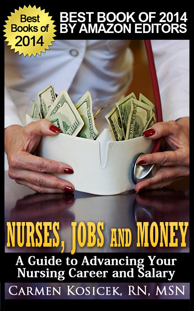 Amazon.com: Nurses, Jobs and Money -- A Guide to Advancing Your ...