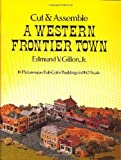 Cut and Assemble a Western Frontier Town (0486237362) by Edmund V. Gillon