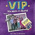 VIP: I'm with the Band Audiobook by Jen Calonita, Kristen Gudsnuk - illustrator Narrated by Tara Sands