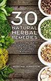 30 Natural Herbal Remedies: Ancient, Herbal, and Natural Cures for Everyday Ailments (Homemade Remedies, Natural Healing, Herbal Medicine, Natural Remedies)